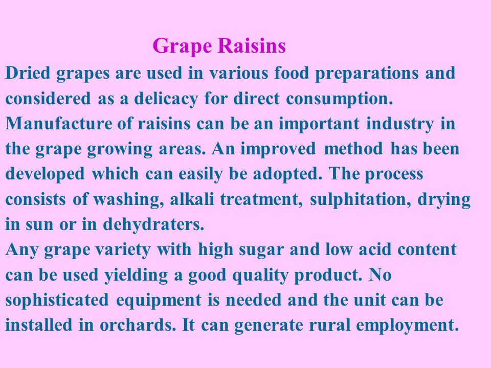 Grape Raisins Dried grapes are used in various food preparations and considered as a delicacy for direct consumption.