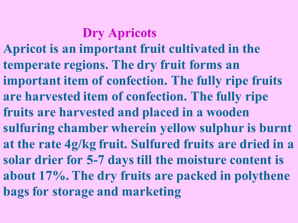 Dry Apricots Apricot is an important fruit cultivated in the temperate regions.