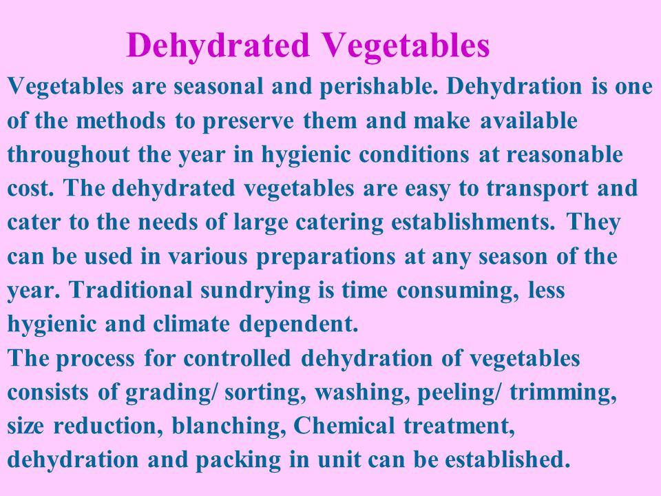 Dehydrated Vegetables Vegetables are seasonal and perishable