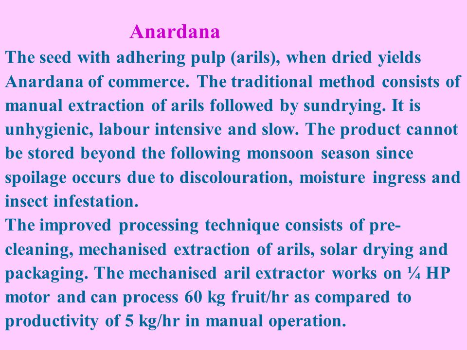 Anardana The seed with adhering pulp (arils), when dried yields Anardana of commerce.