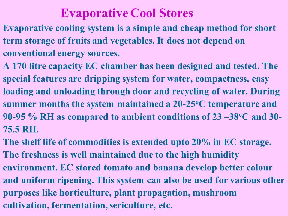 Evaporative Cool Stores Evaporative cooling system is a simple and cheap method for short term storage of fruits and vegetables.