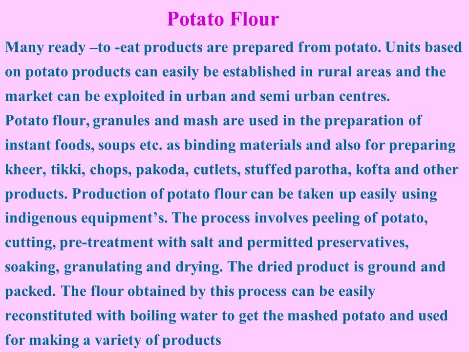 Potato Flour Many ready –to -eat products are prepared from potato