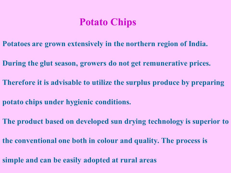 Potato Chips Potatoes are grown extensively in the northern region of India.