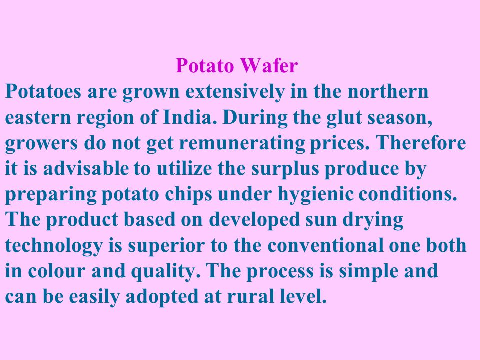 Potato Wafer Potatoes are grown extensively in the northern eastern region of India.