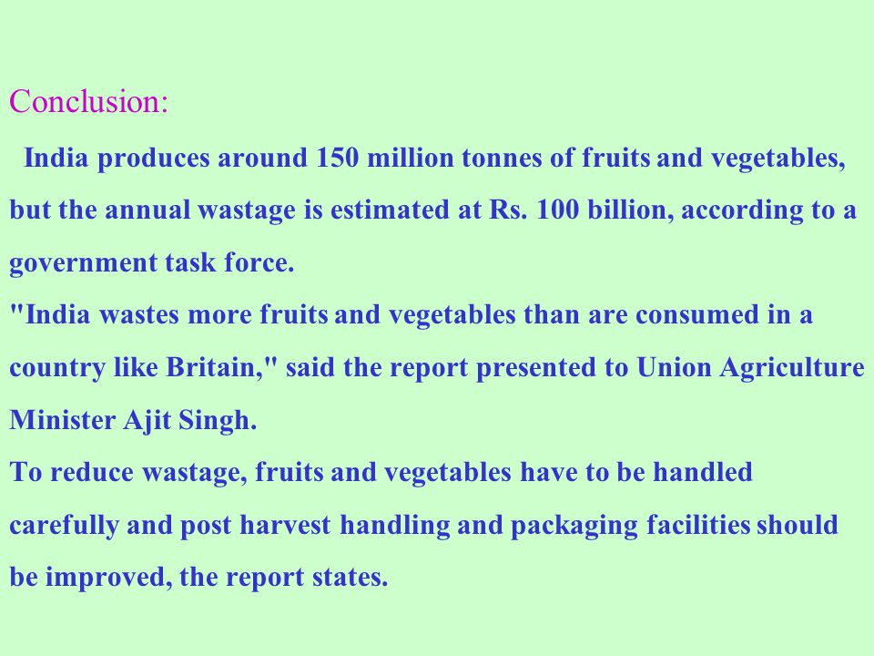 Conclusion: India produces around 150 million tonnes of fruits and vegetables, but the annual wastage is estimated at Rs.