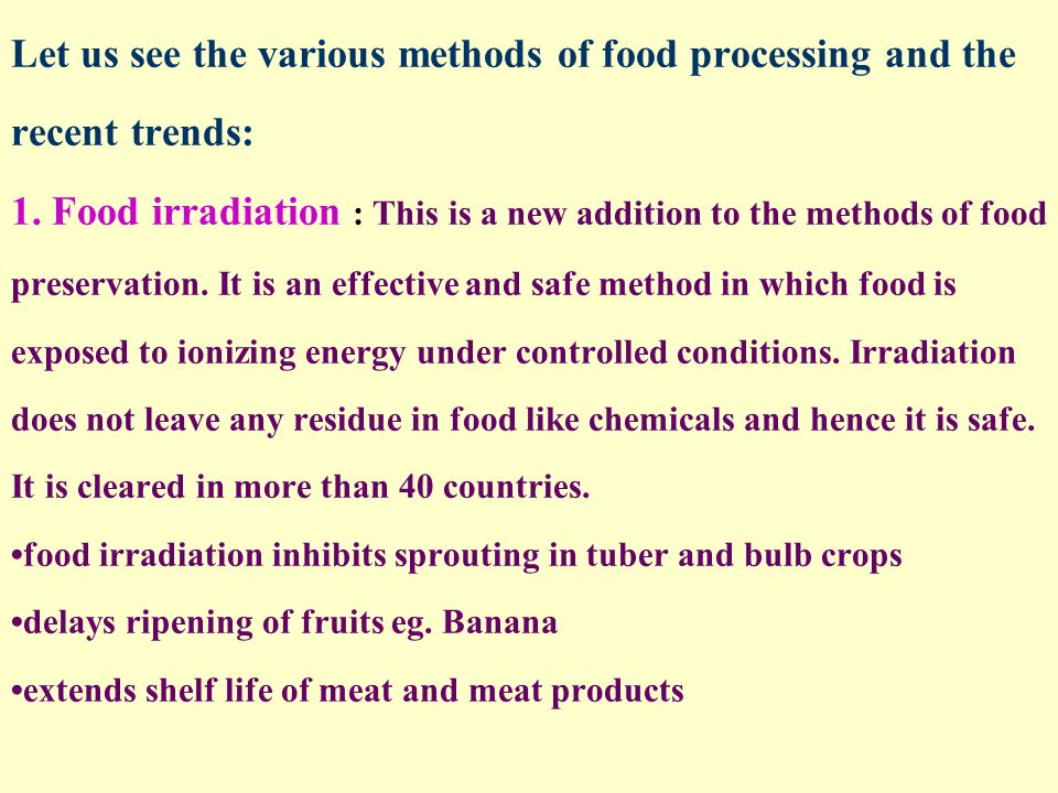 Let us see the various methods of food processing and the recent trends: 1.