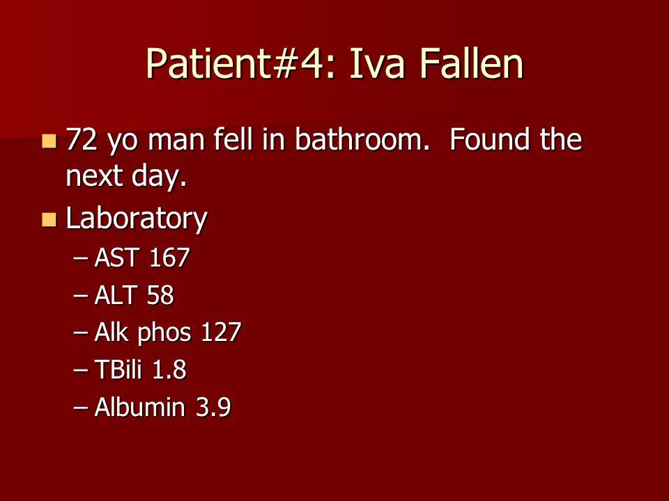 Patient#4: Iva Fallen 72 yo man fell in bathroom. Found the next day.