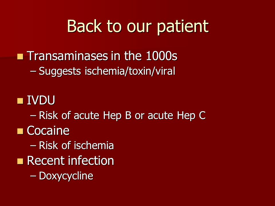 Back to our patient Transaminases in the 1000s IVDU Cocaine