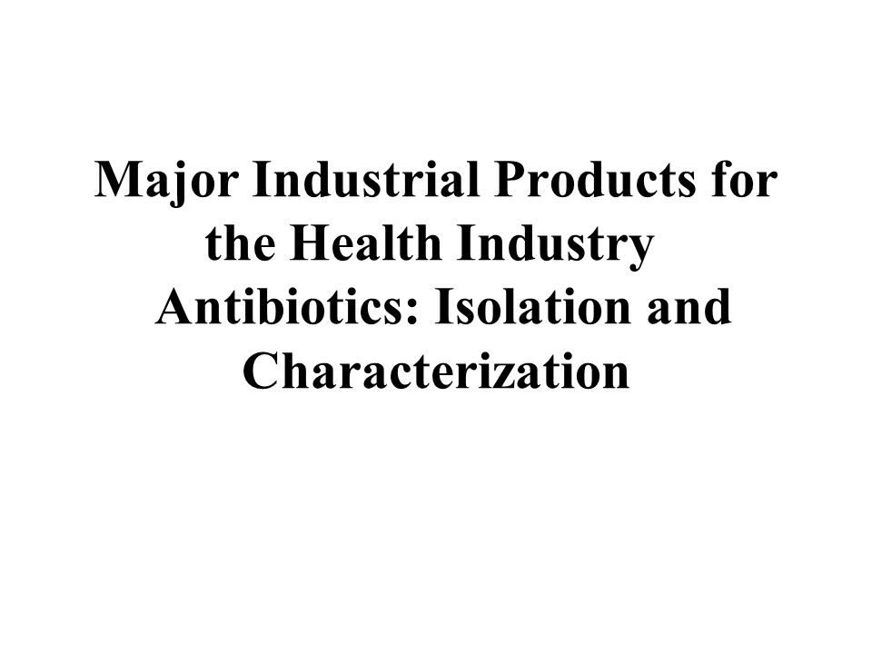 Major Industrial Products for the Health Industry Antibiotics: Isolation and Characterization