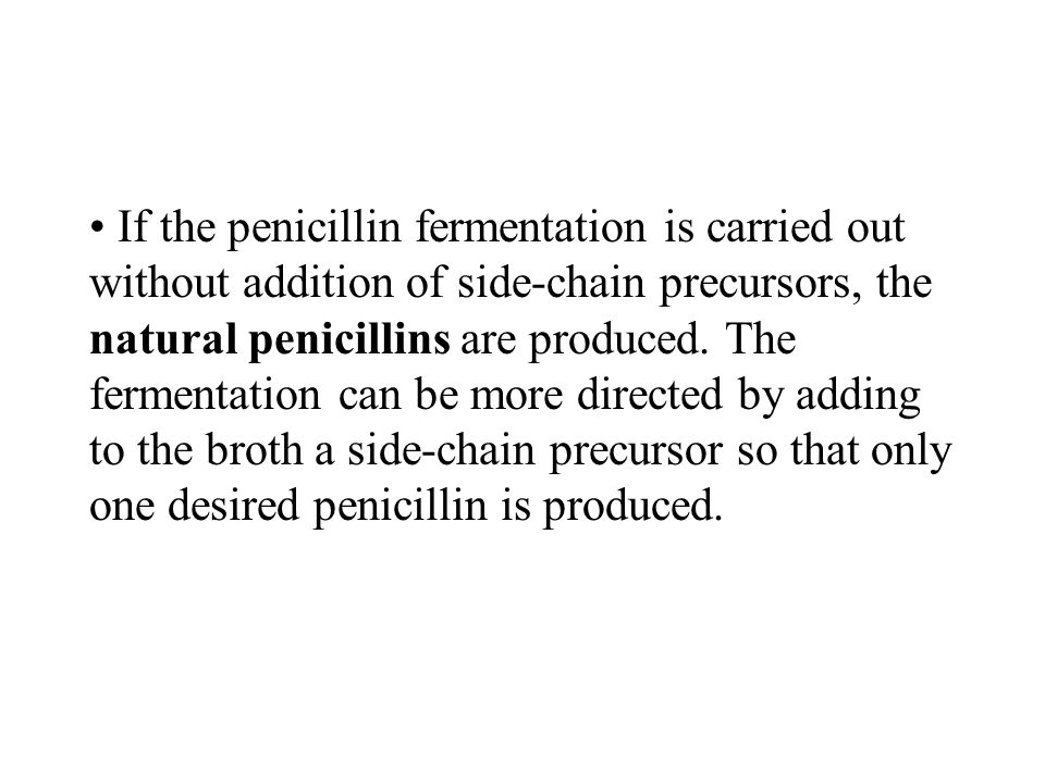 If the penicillin fermentation is carried out without addition of side-chain precursors, the natural penicillins are produced.