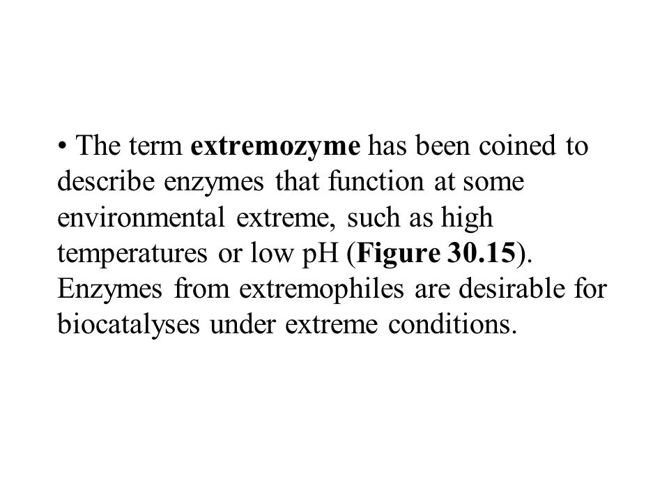The term extremozyme has been coined to describe enzymes that function at some environmental extreme, such as high temperatures or low pH (Figure 30.15).