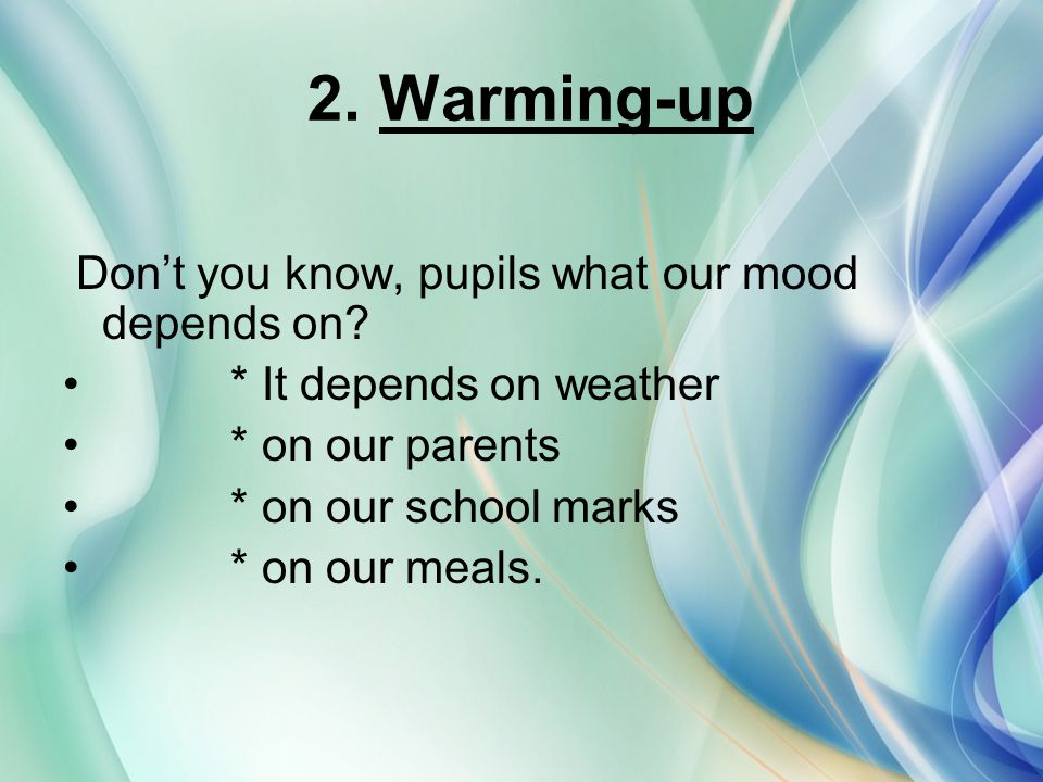 2. Warming-up Don't you know, pupils what our mood depends on