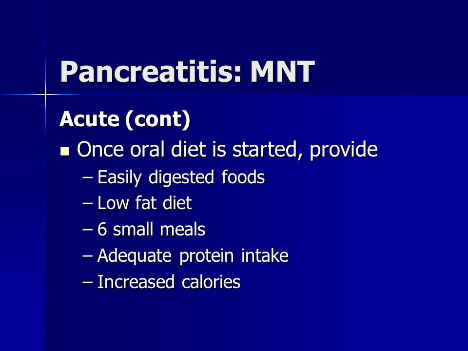 Pancreatitis: MNT Acute (cont) Once oral diet is started, provide