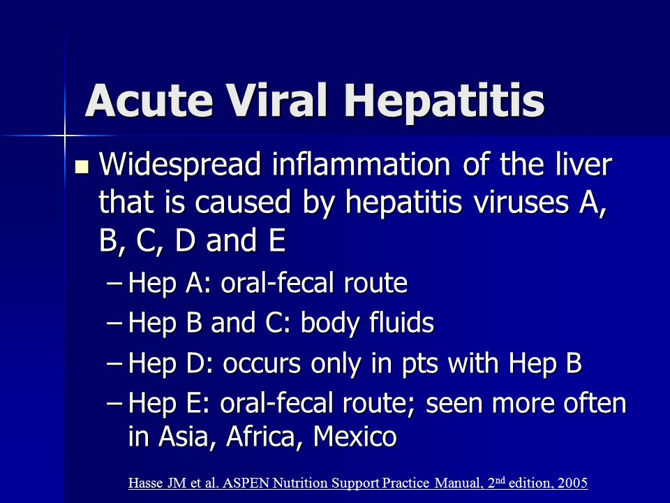 Acute Viral Hepatitis Widespread inflammation of the liver that is caused by hepatitis viruses A, B, C, D and E.