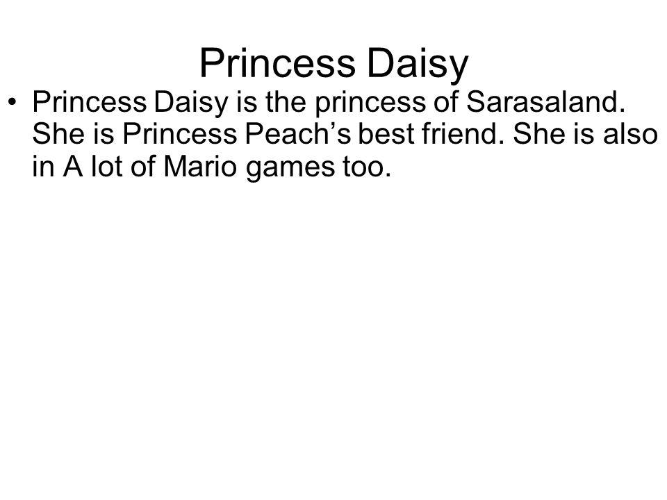 Princess Daisy Princess Daisy is the princess of Sarasaland.