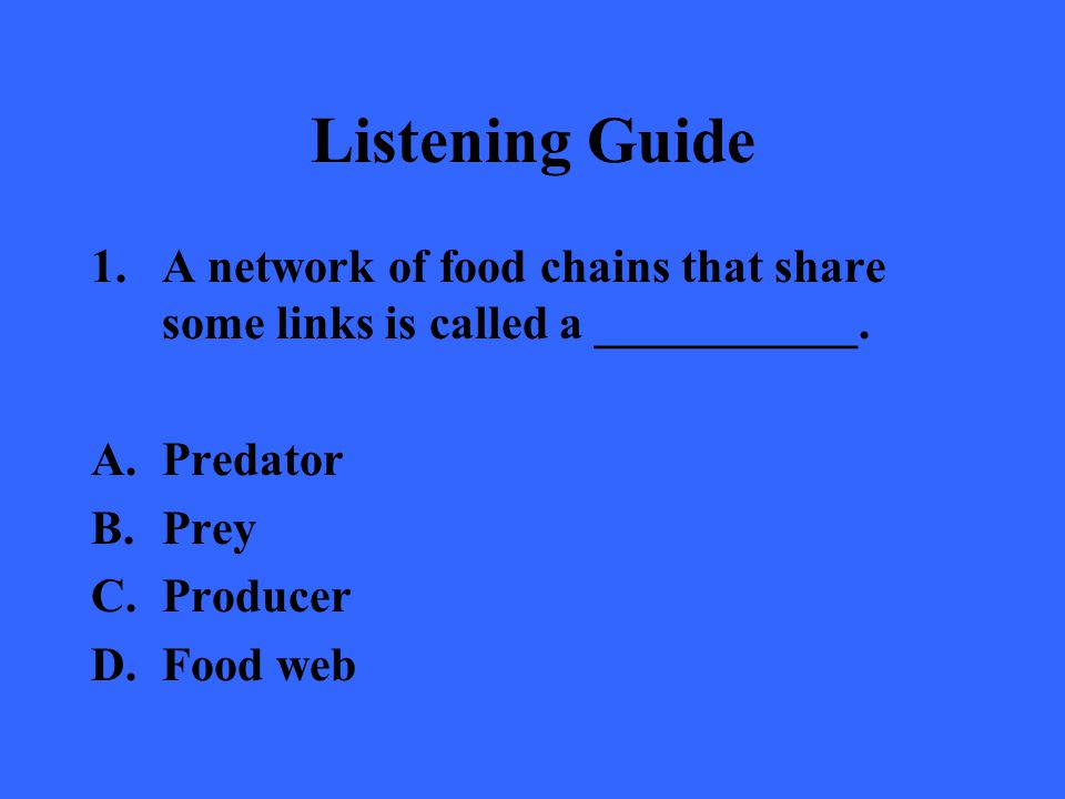Listening Guide A network of food chains that share some links is called a ___________. Predator. Prey.