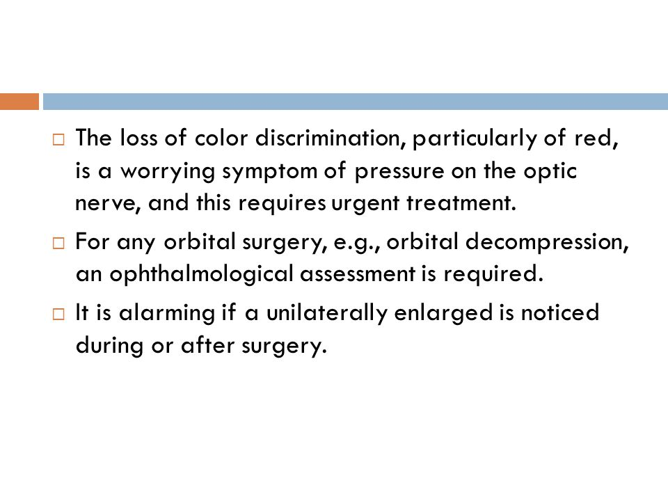The loss of color discrimination, particularly of red, is a worrying symptom of pressure on the optic nerve, and this requires urgent treatment.