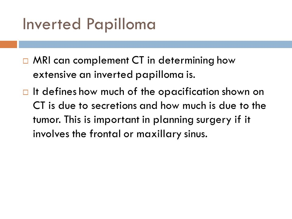 Inverted Papilloma MRI can complement CT in determining how extensive an inverted papilloma is.