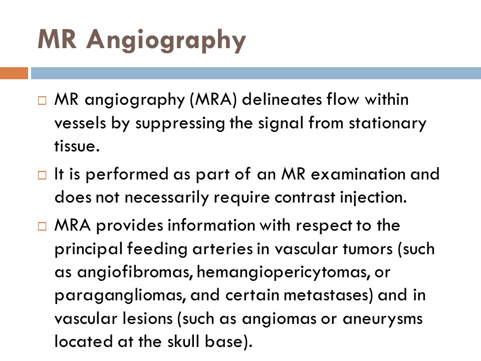 MR Angiography MR angiography (MRA) delineates flow within vessels by suppressing the signal from stationary tissue.