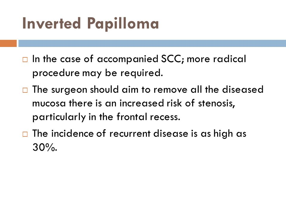 Inverted Papilloma In the case of accompanied SCC; more radical procedure may be required.