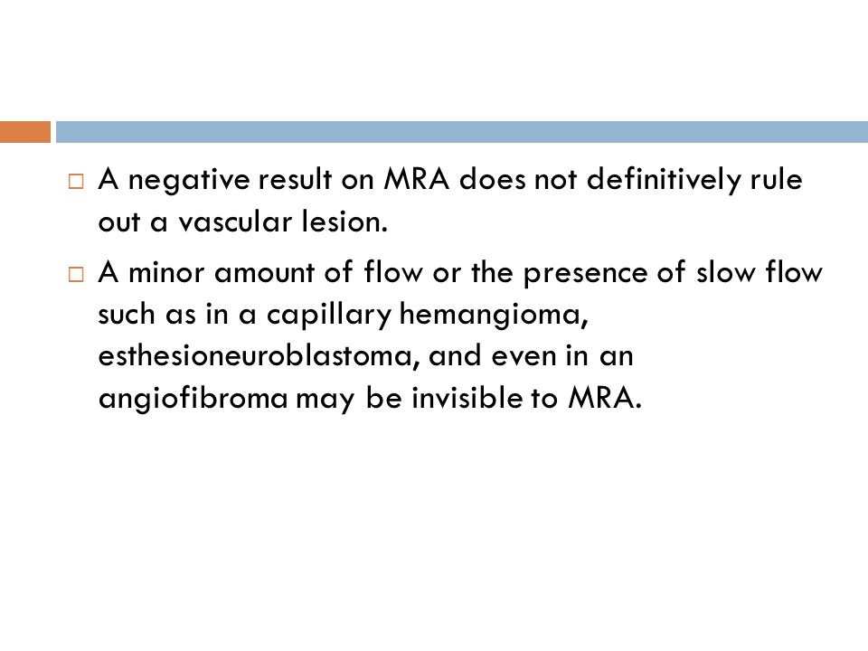 A negative result on MRA does not definitively rule out a vascular lesion.