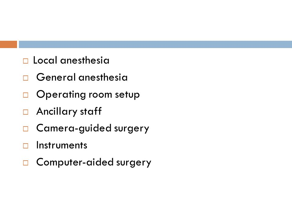 Local anesthesia General anesthesia. Operating room setup. Ancillary staff. Camera-guided surgery.