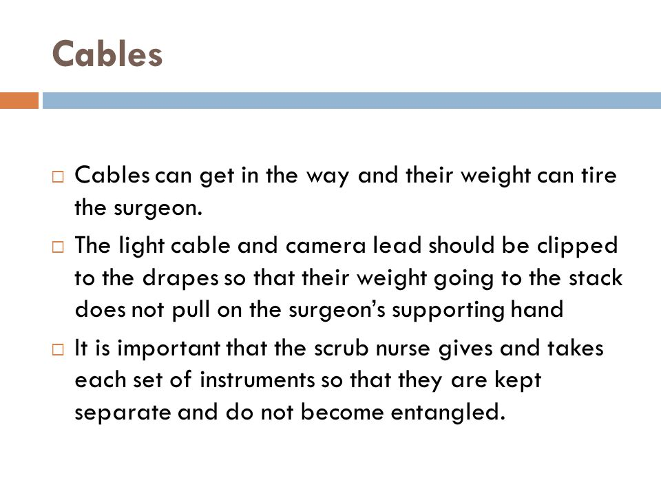 Cables Cables can get in the way and their weight can tire the surgeon.