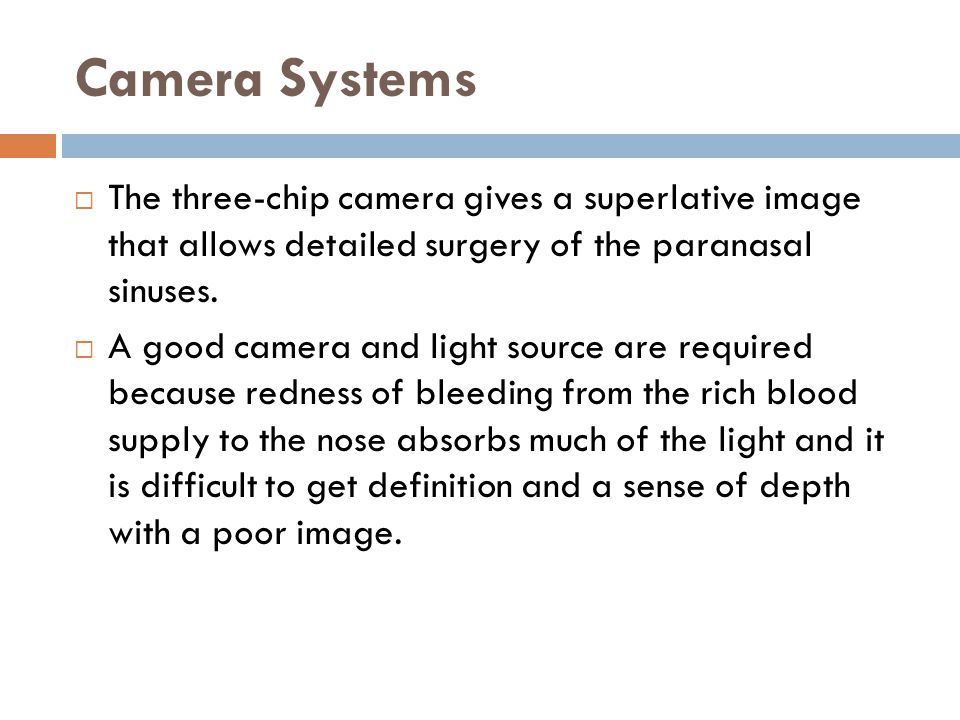 Camera Systems The three-chip camera gives a superlative image that allows detailed surgery of the paranasal sinuses.