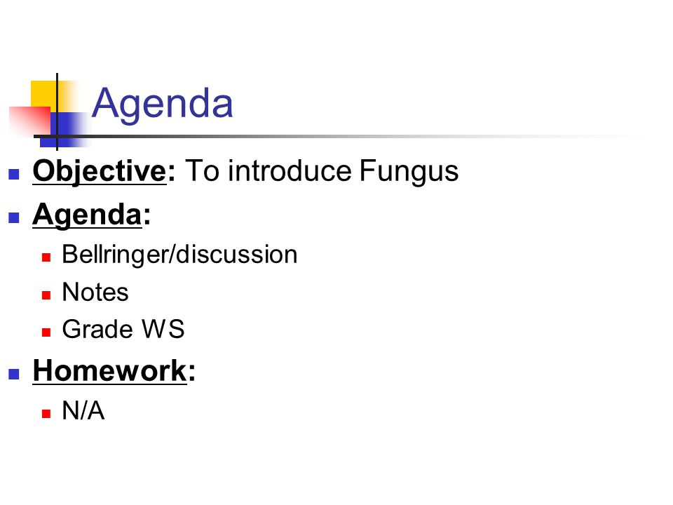 Agenda Objective: To introduce Fungus Agenda: Homework: