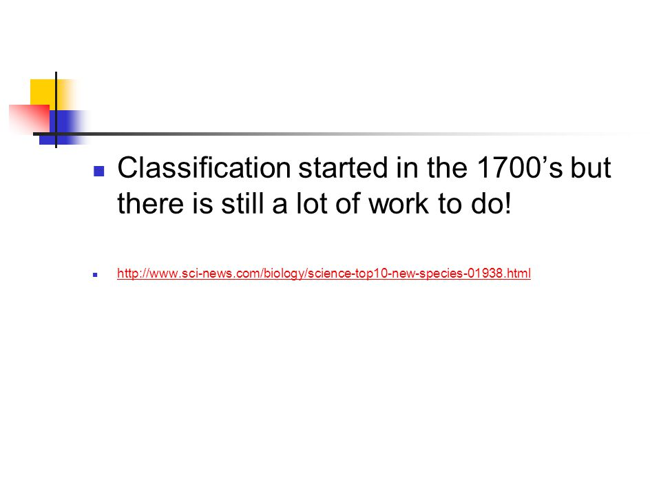 Classification started in the 1700's but there is still a lot of work to do!