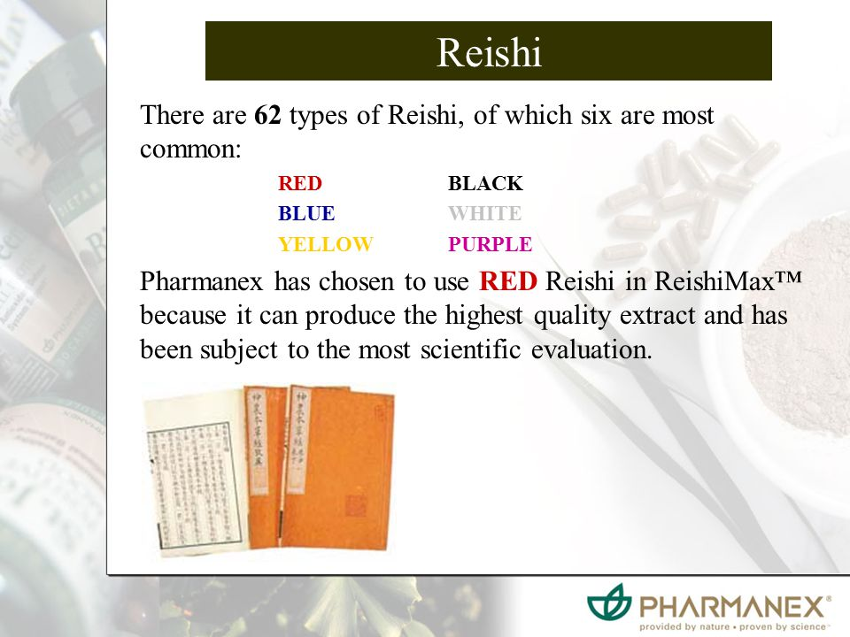 Reishi There are 62 types of Reishi, of which six are most common: