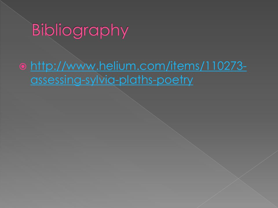 Bibliography http://www.helium.com/items/110273-assessing-sylvia-plaths-poetry