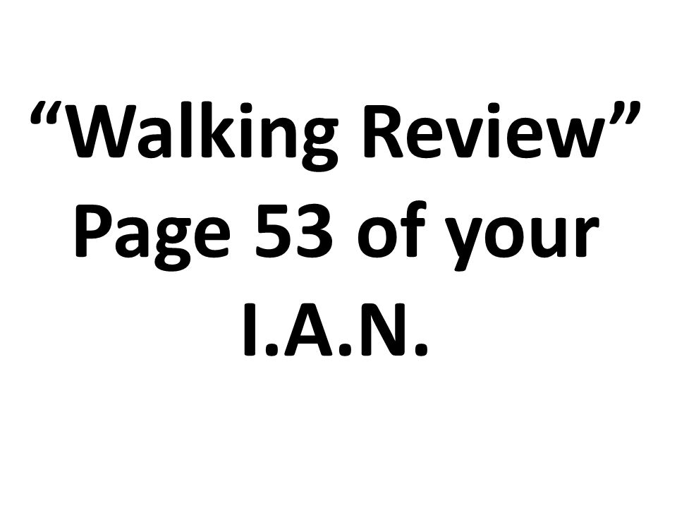 Walking Review Page 53 of your I.A.N.