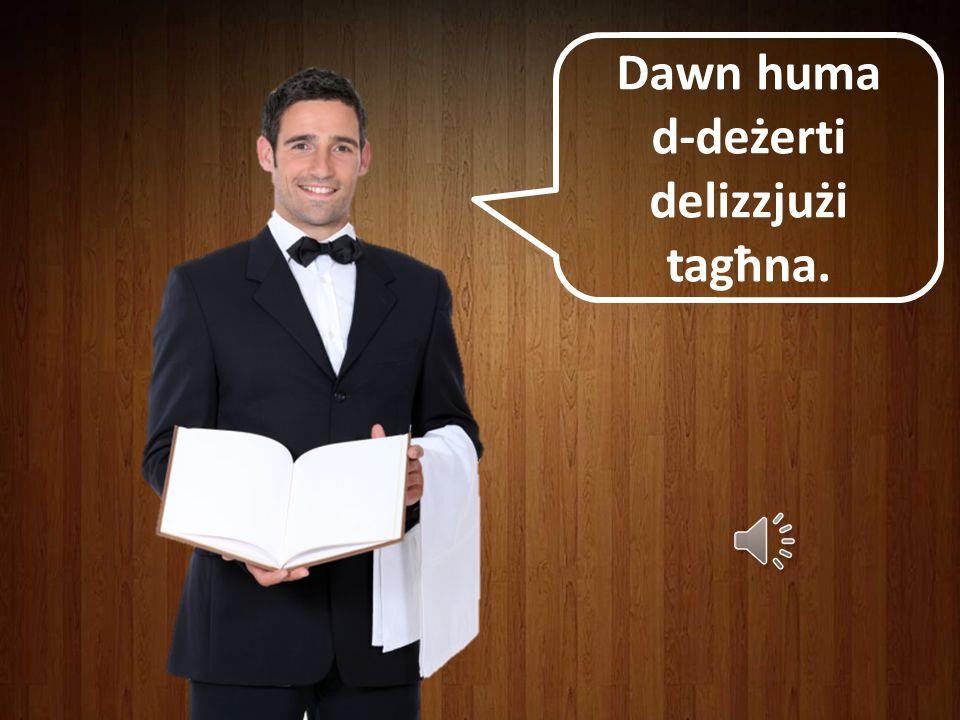 d-deżerti delizzjużi tagħna.