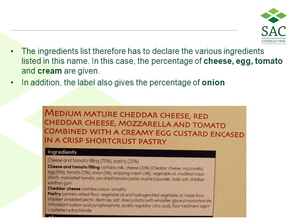 The ingredients list therefore has to declare the various ingredients listed in this name. In this case, the percentage of cheese, egg, tomato and cream are given.