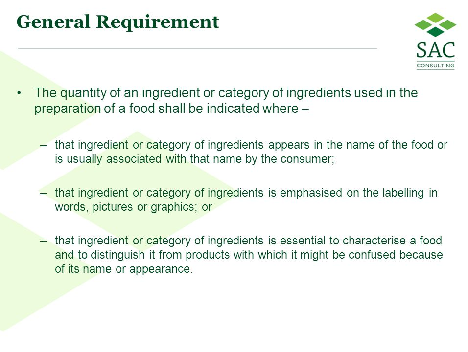 General Requirement The quantity of an ingredient or category of ingredients used in the preparation of a food shall be indicated where –