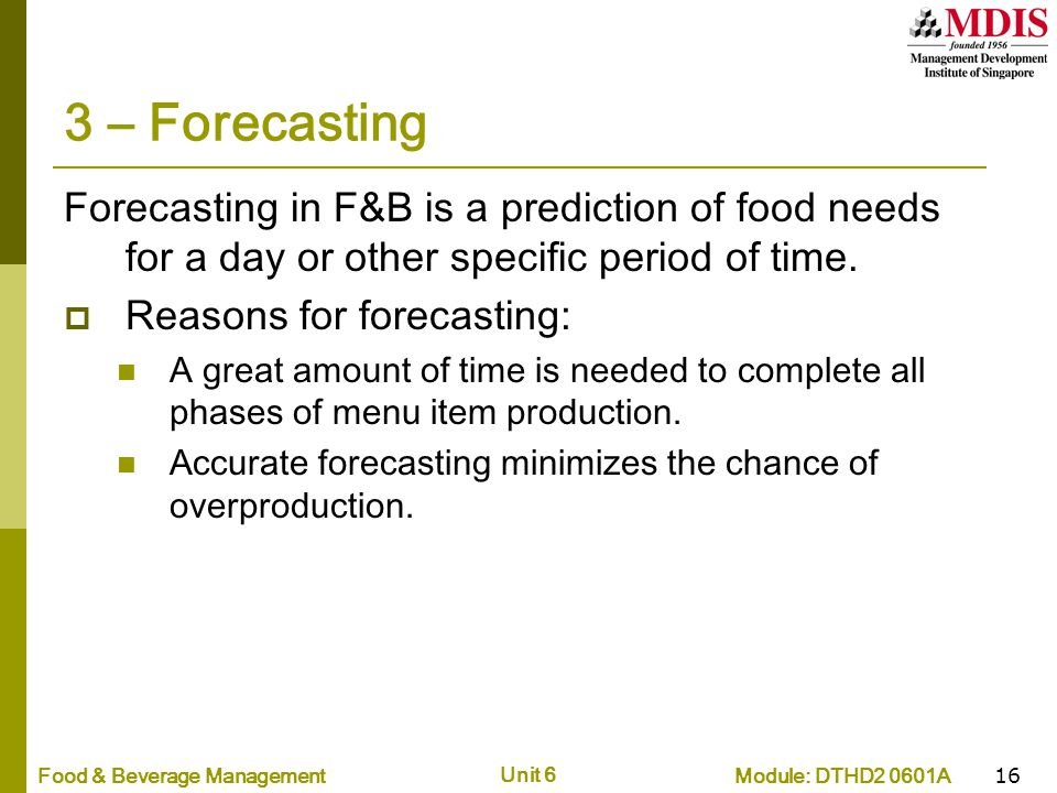 3 – Forecasting Forecasting in F&B is a prediction of food needs for a day or other specific period of time.