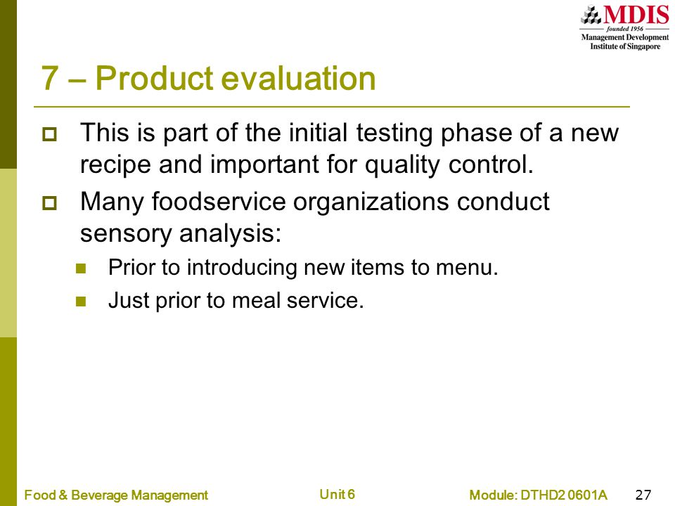 7 – Product evaluation This is part of the initial testing phase of a new recipe and important for quality control.