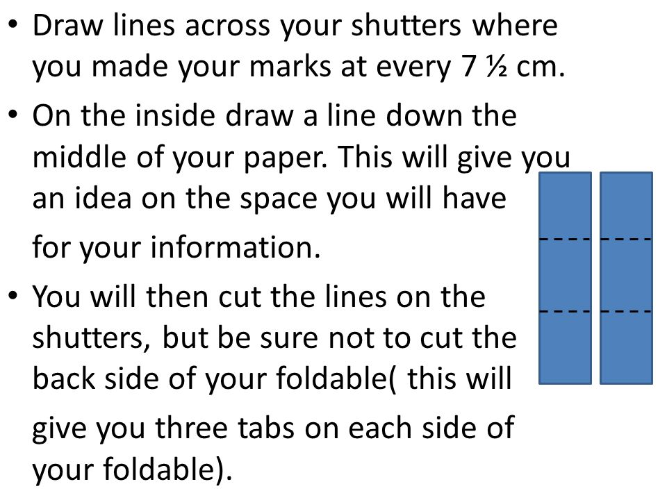 Draw lines across your shutters where you made your marks at every 7 ½ cm.