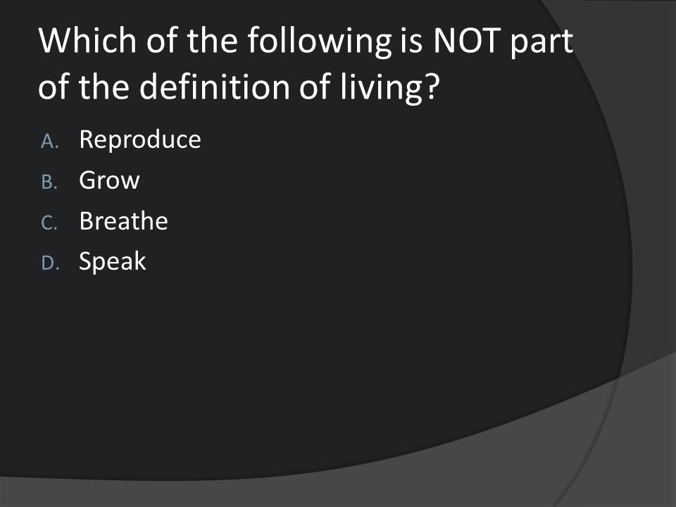 Which of the following is NOT part of the definition of living