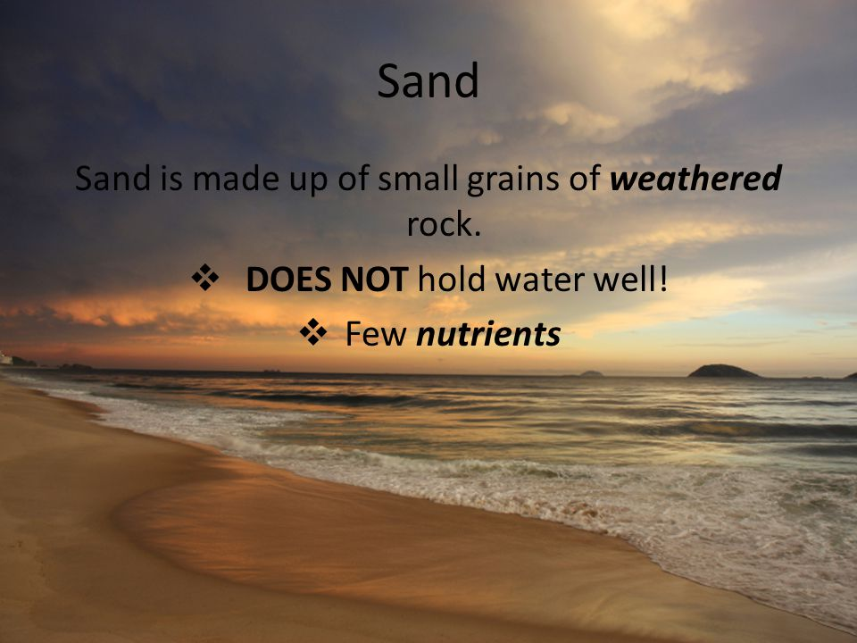 Sand Sand is made up of small grains of weathered rock.