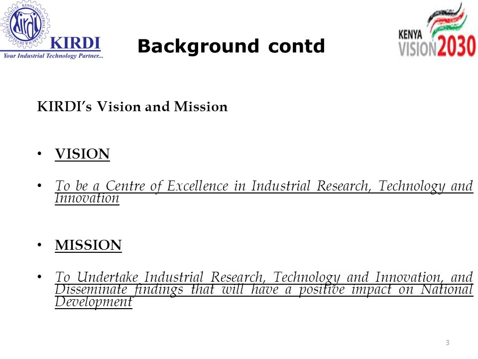 Background contd KIRDI's Vision and Mission VISION