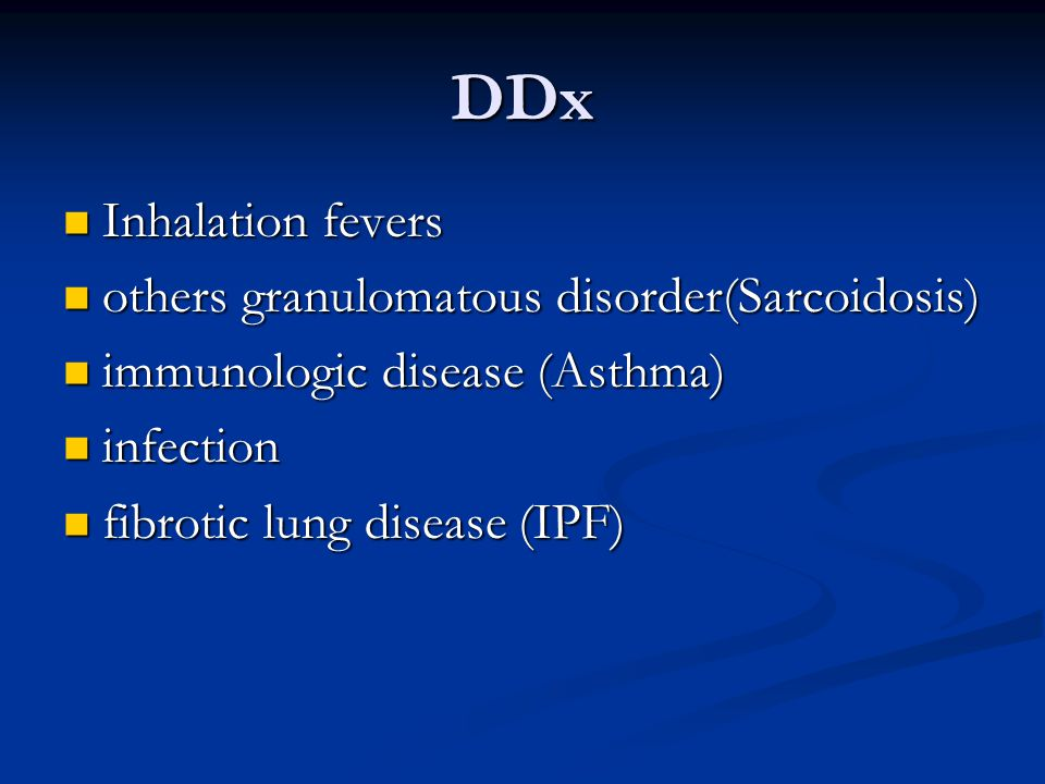 DDx Inhalation fevers others granulomatous disorder(Sarcoidosis)