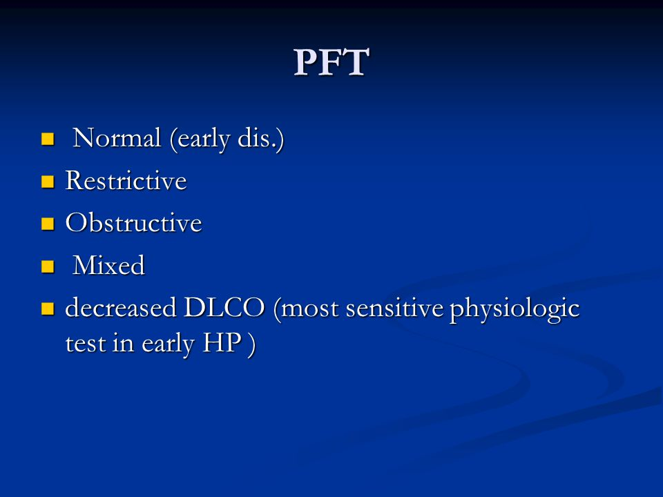 PFT Normal (early dis.) Restrictive Obstructive Mixed