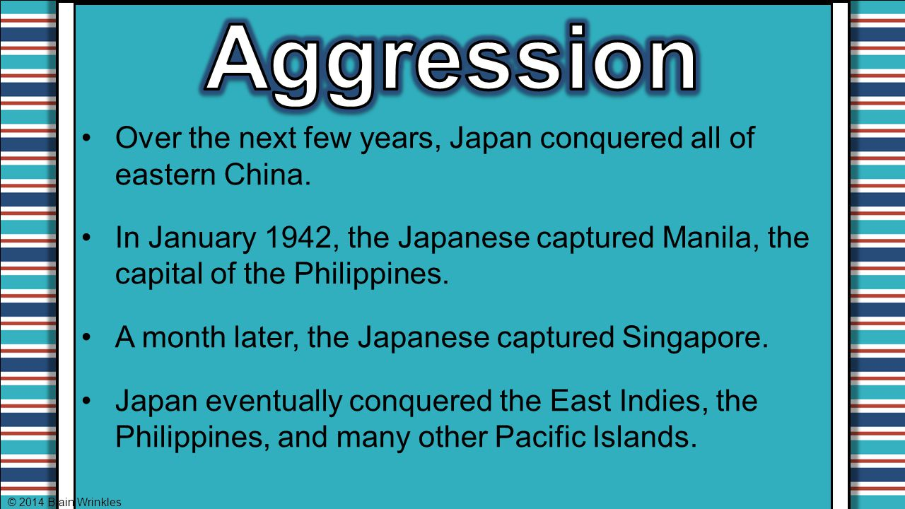 Aggression Over the next few years, Japan conquered all of eastern China.