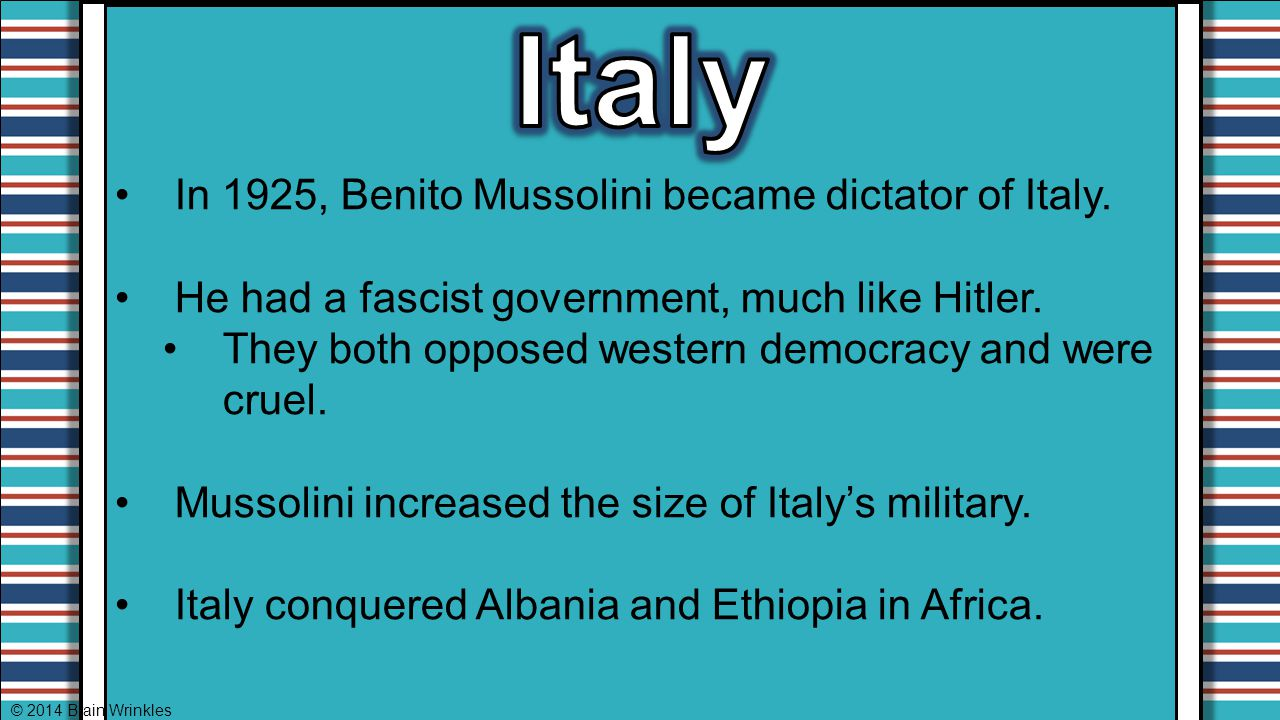 Italy In 1925, Benito Mussolini became dictator of Italy.