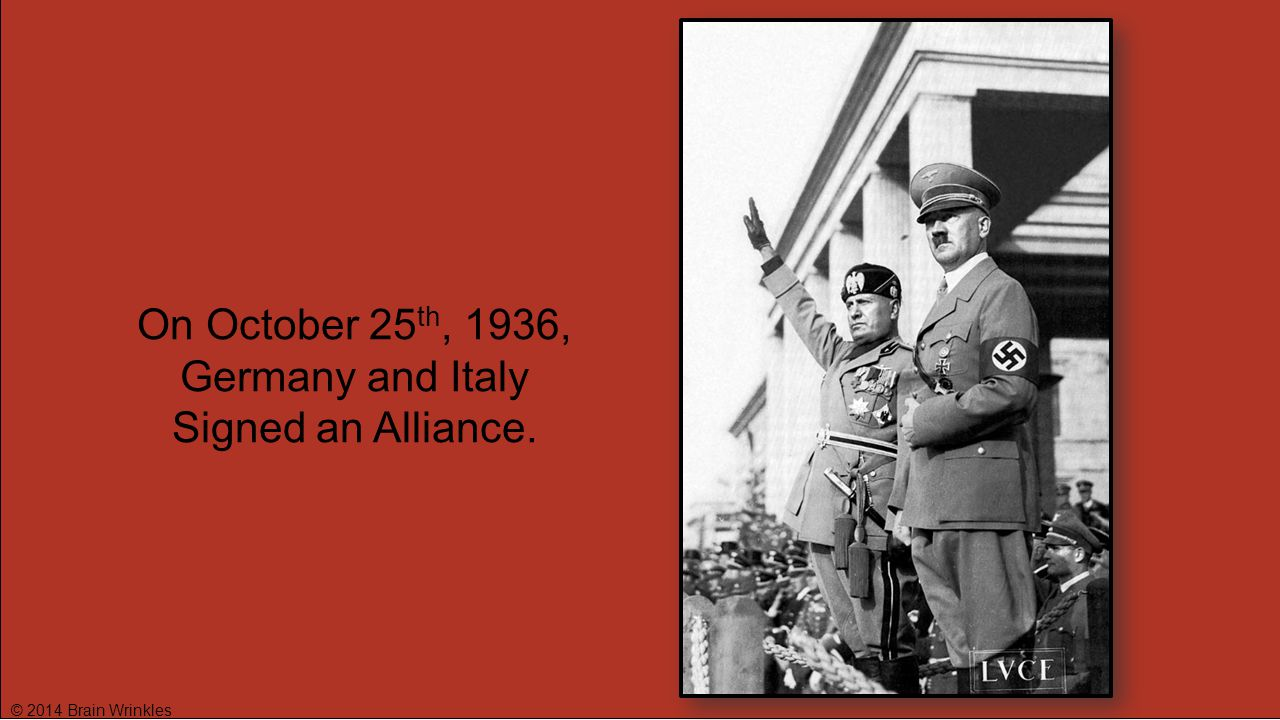 On October 25th, 1936, Germany and Italy Signed an Alliance.