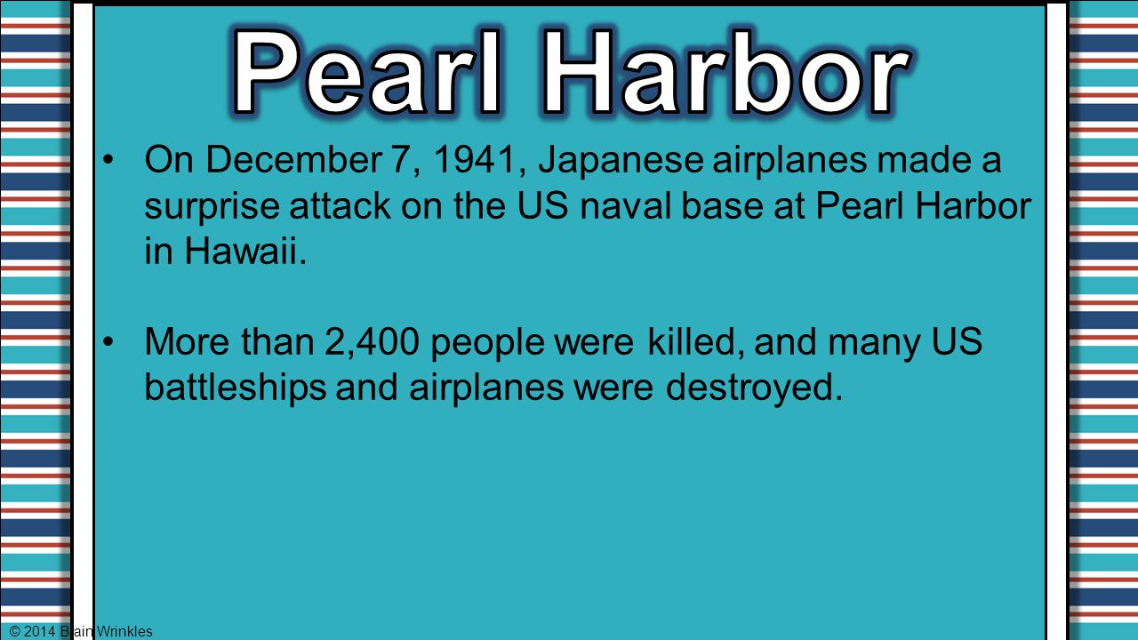 Pearl Harbor On December 7, 1941, Japanese airplanes made a surprise attack on the US naval base at Pearl Harbor in Hawaii.