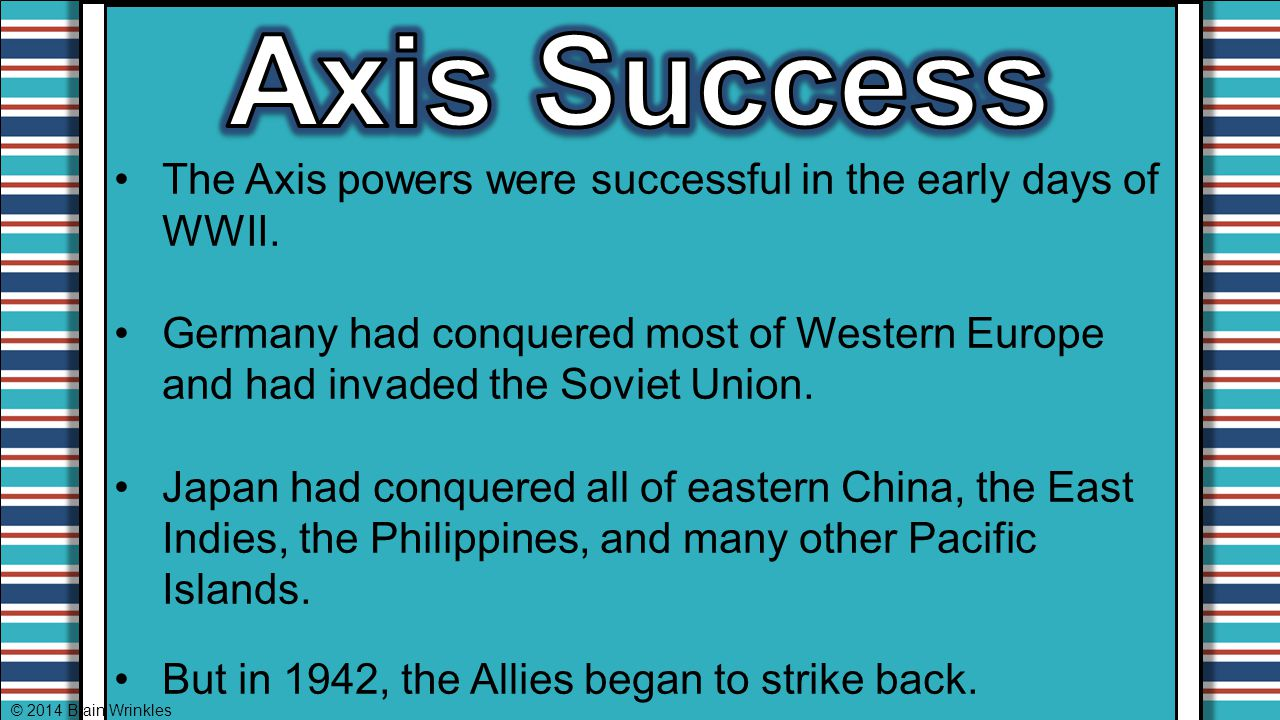 Axis Success The Axis powers were successful in the early days of WWII.