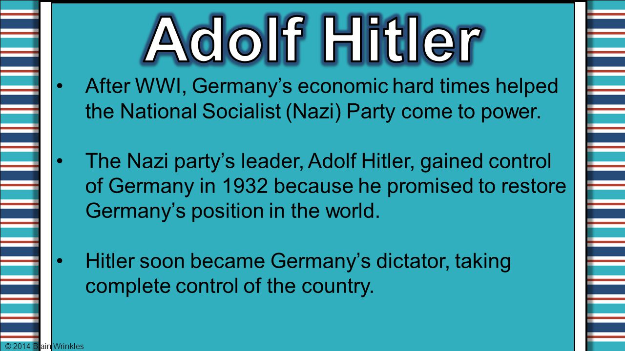 Adolf Hitler After WWI, Germany's economic hard times helped the National Socialist (Nazi) Party come to power.